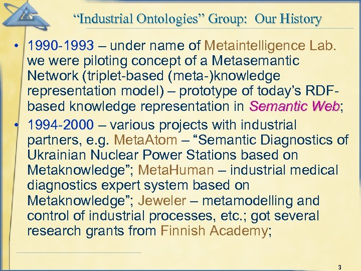"""""""Industrial Ontologies"""" Group: Our History • 1990 -1993 – under name of Metaintelligence Lab."""