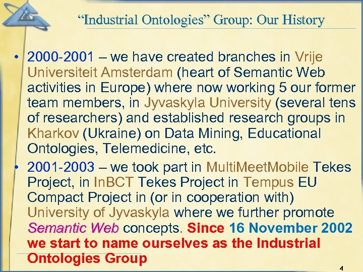 """""""Industrial Ontologies"""" Group: Our History • 2000 -2001 – we have created branches in"""