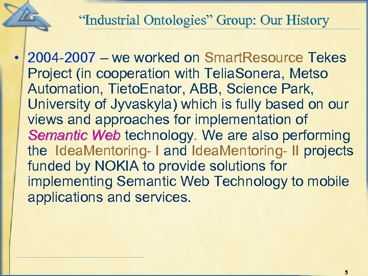 """""""Industrial Ontologies"""" Group: Our History • 2004 -2007 – we worked on Smart. Resource"""