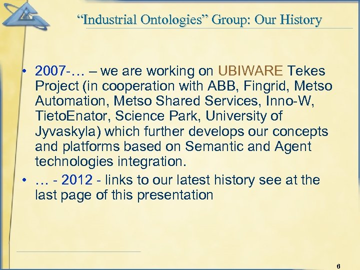 """""""Industrial Ontologies"""" Group: Our History • 2007 -… – we are working on UBIWARE"""