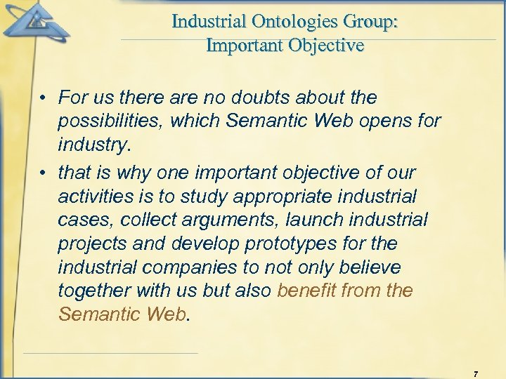 Industrial Ontologies Group: Important Objective • For us there are no doubts about the