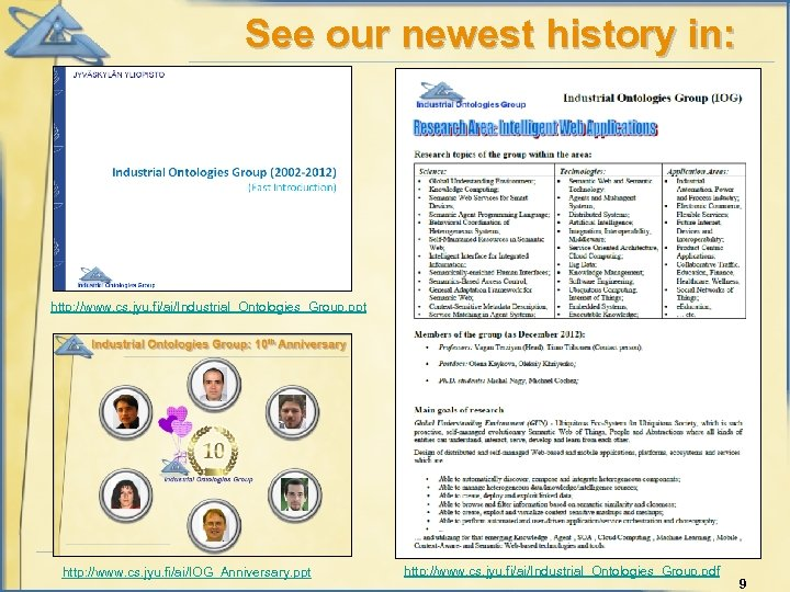 See our newest history in: http: //www. cs. jyu. fi/ai/Industrial_Ontologies_Group. ppt http: //www. cs.