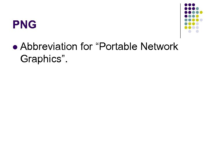 """PNG l Abbreviation for """"Portable Network Graphics""""."""