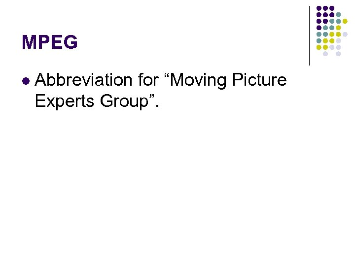 """MPEG l Abbreviation for """"Moving Picture Experts Group""""."""