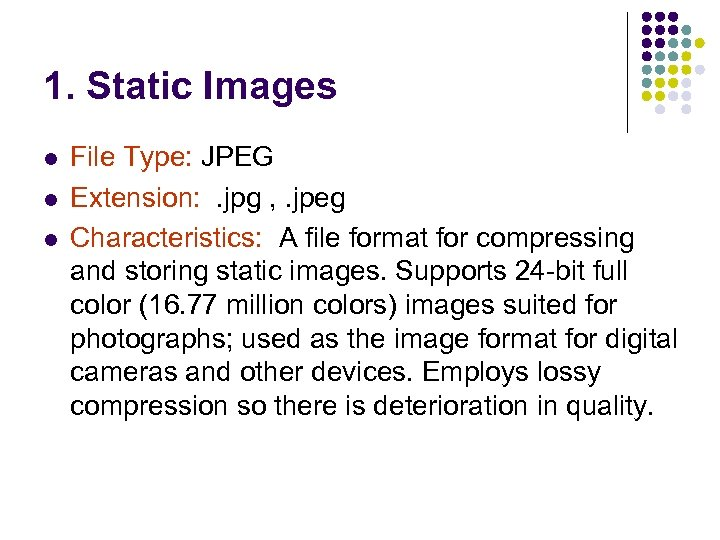 1. Static Images l l l File Type: JPEG Extension: . jpg , .
