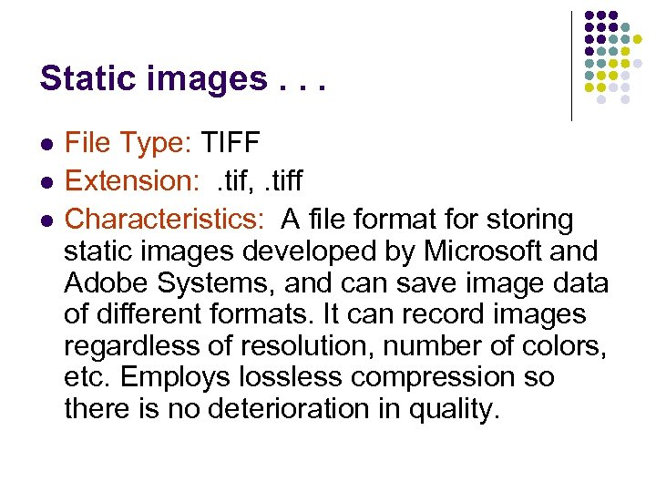 Static images. . . l l l File Type: TIFF Extension: . tif, .