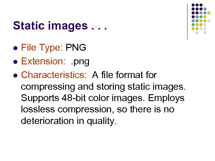 Static images. . . l l l File Type: PNG Extension: . png Characteristics: