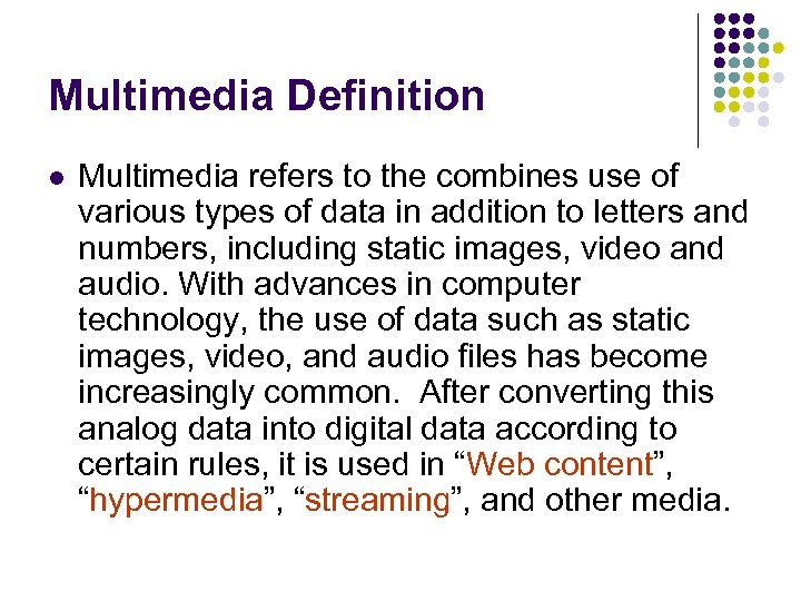 Multimedia Definition l Multimedia refers to the combines use of various types of data