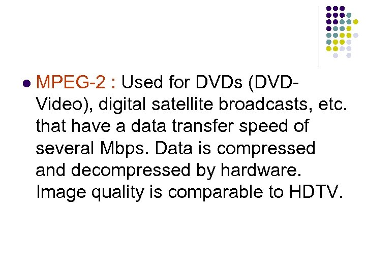 l MPEG-2 : Used for DVDs (DVDVideo), digital satellite broadcasts, etc. that have a