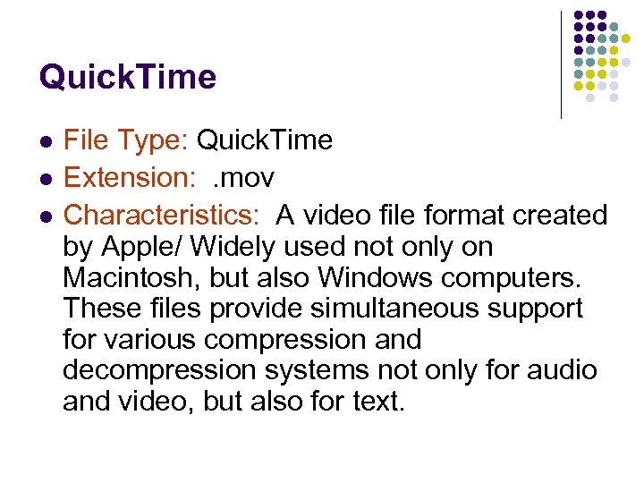 Quick. Time l l l File Type: Quick. Time Extension: . mov Characteristics: A