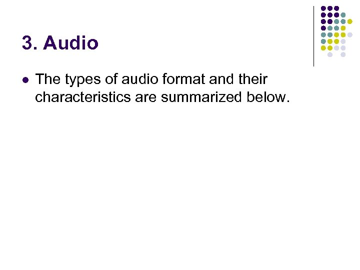 3. Audio l The types of audio format and their characteristics are summarized below.