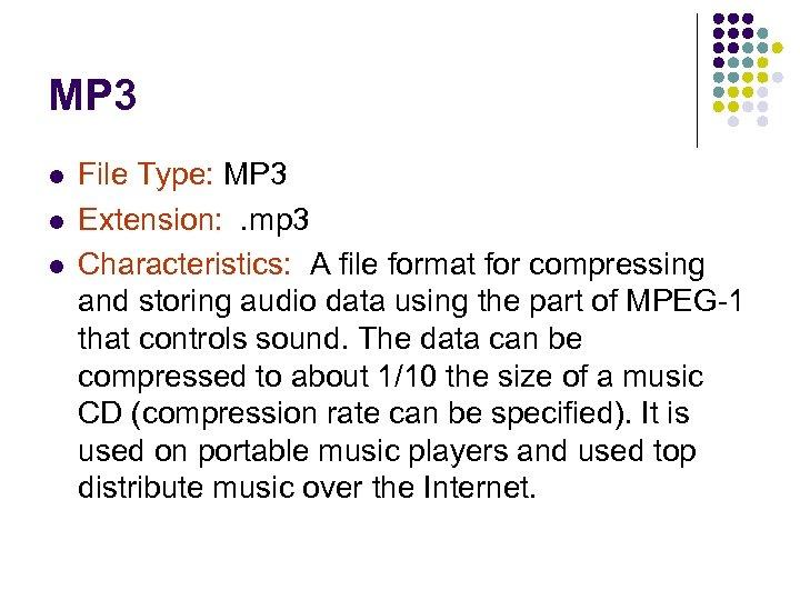 MP 3 l l l File Type: MP 3 Extension: . mp 3 Characteristics: