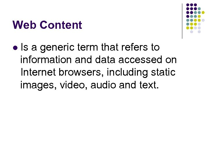 Web Content l Is a generic term that refers to information and data accessed