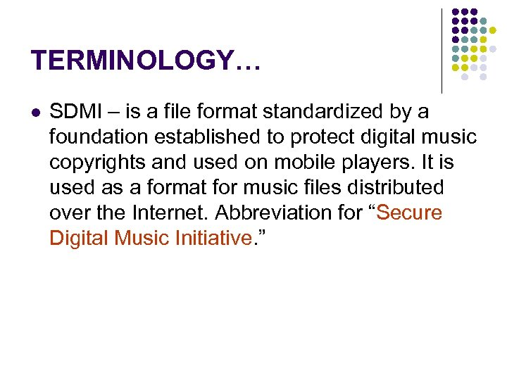 TERMINOLOGY… l SDMI – is a file format standardized by a foundation established to