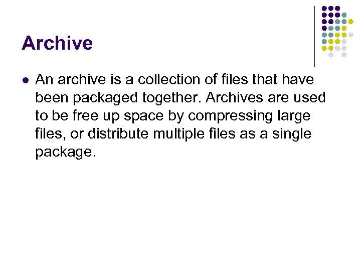 Archive l An archive is a collection of files that have been packaged together.