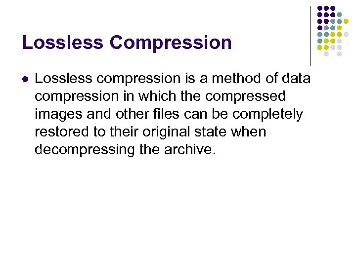 Lossless Compression l Lossless compression is a method of data compression in which the