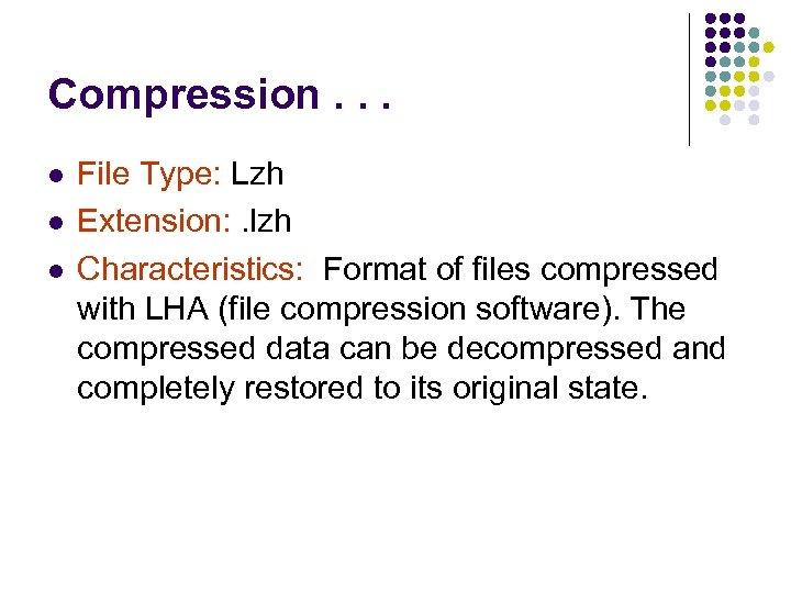 Compression. . . l l l File Type: Lzh Extension: . lzh Characteristics: Format