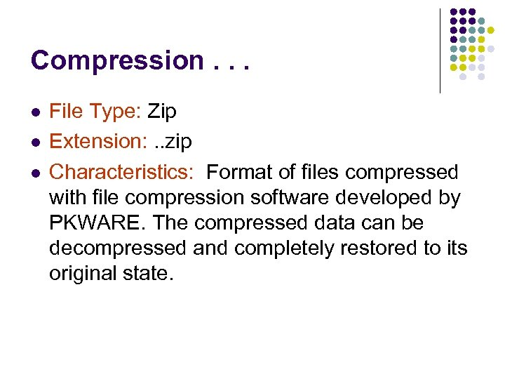 Compression. . . l l l File Type: Zip Extension: . . zip Characteristics: