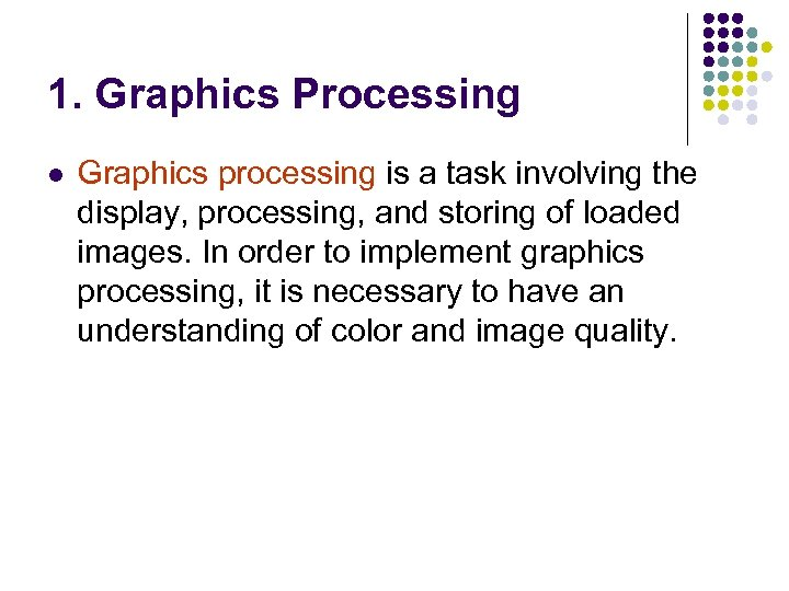 1. Graphics Processing l Graphics processing is a task involving the display, processing, and