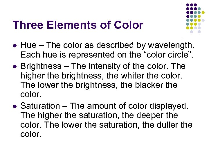 Three Elements of Color l l l Hue – The color as described by