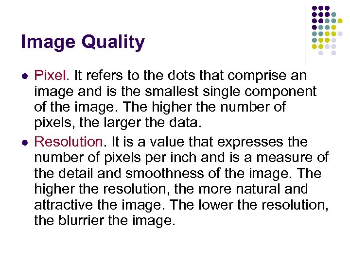 Image Quality l l Pixel. It refers to the dots that comprise an image