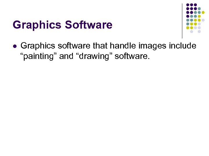 """Graphics Software l Graphics software that handle images include """"painting"""" and """"drawing"""" software."""