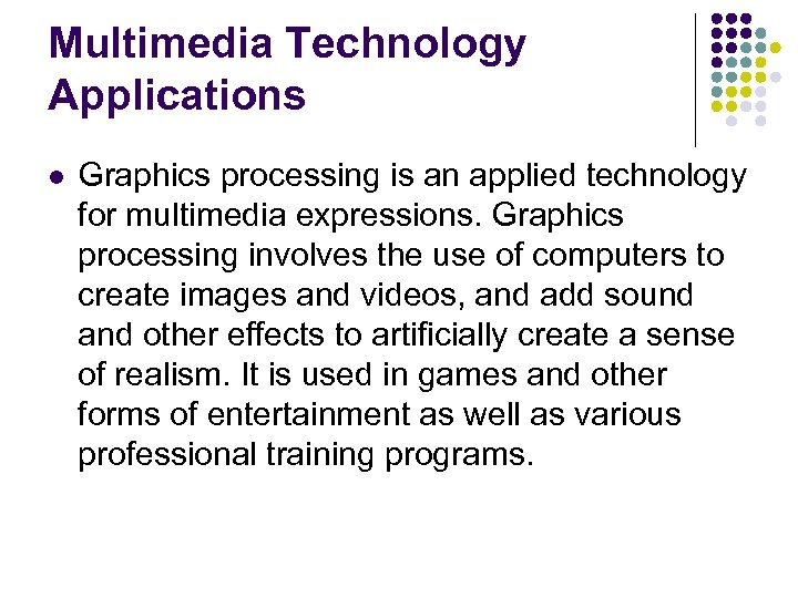 Multimedia Technology Applications l Graphics processing is an applied technology for multimedia expressions. Graphics