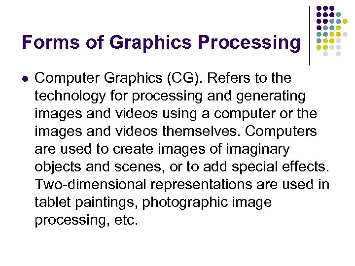 Forms of Graphics Processing l Computer Graphics (CG). Refers to the technology for processing