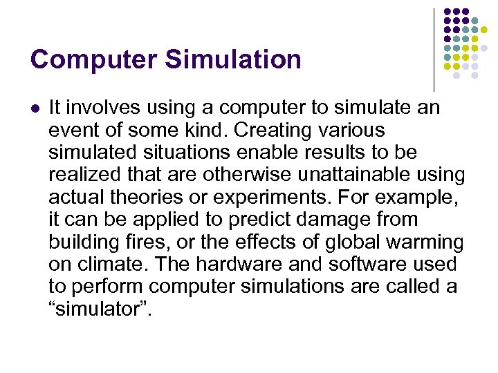 Computer Simulation l It involves using a computer to simulate an event of some