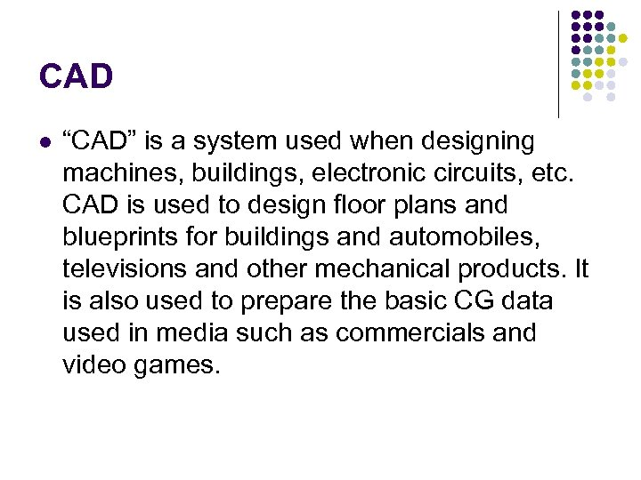 """CAD l """"CAD"""" is a system used when designing machines, buildings, electronic circuits, etc."""