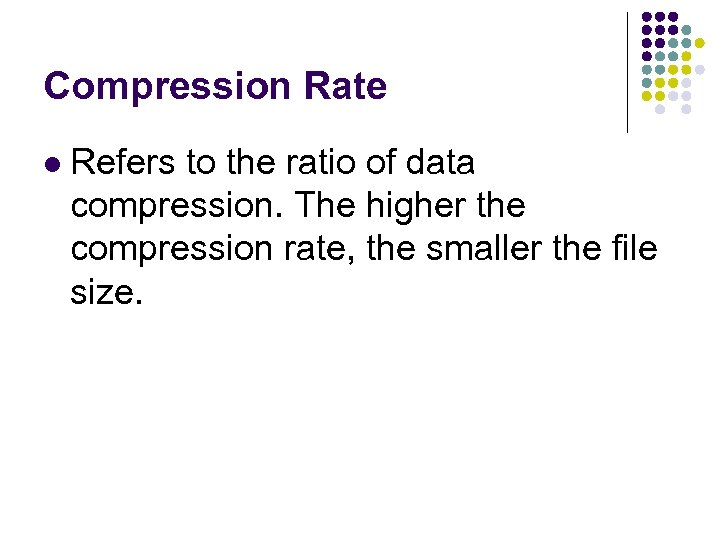 Compression Rate l Refers to the ratio of data compression. The higher the compression