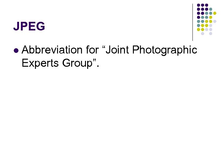 """JPEG l Abbreviation for """"Joint Photographic Experts Group""""."""