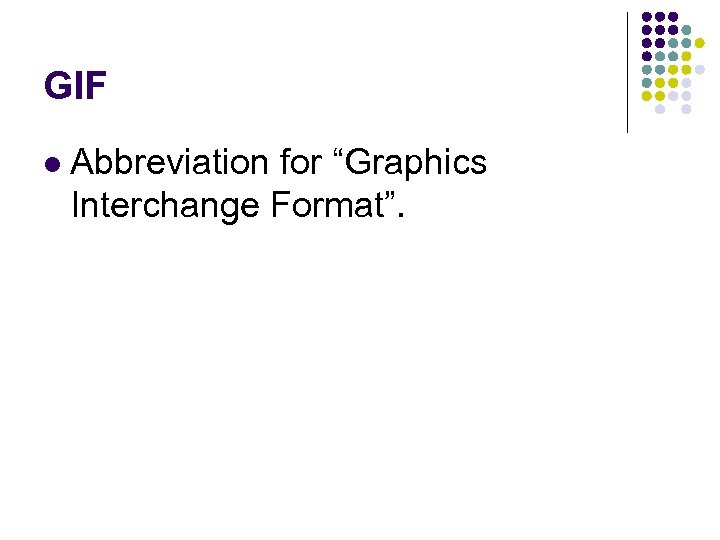 "GIF l Abbreviation for ""Graphics Interchange Format""."