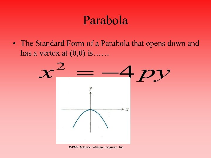 Parabola • The Standard Form of a Parabola that opens down and has a