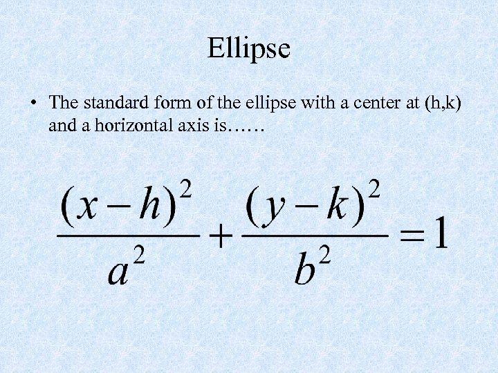 Ellipse • The standard form of the ellipse with a center at (h, k)