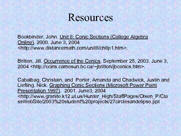 Resources Bookbinder, John. Unit 8: Conic Sections (College Algebra Online). 2000. June 3, 2004