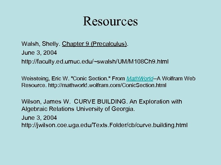 Resources Walsh, Shelly. Chapter 9 (Precalculus). June 3, 2004 http: //faculty. ed. umuc.