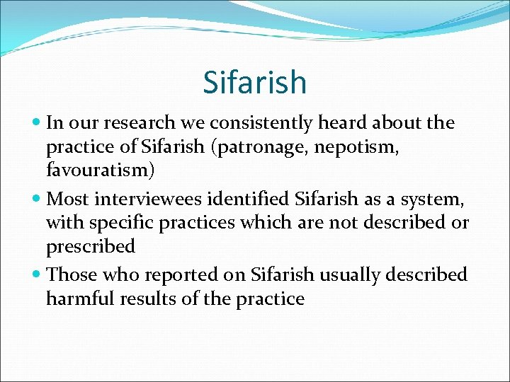 Sifarish In our research we consistently heard about the practice of Sifarish (patronage, nepotism,