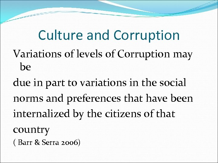 Culture and Corruption Variations of levels of Corruption may be due in part to