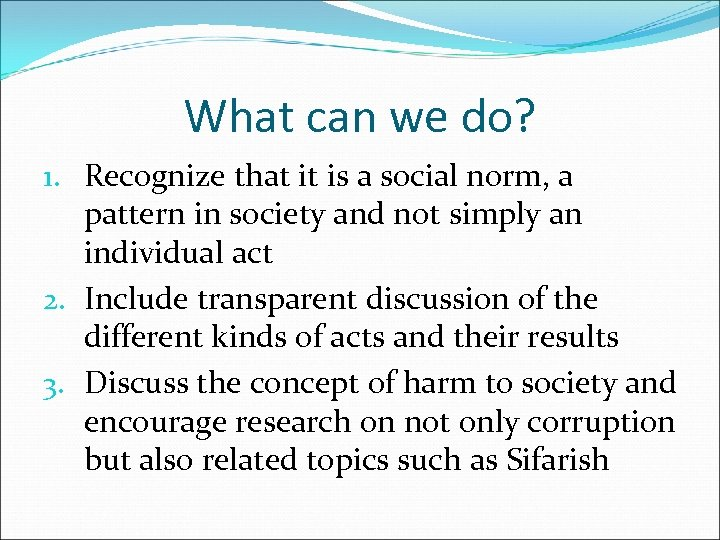 What can we do? 1. Recognize that it is a social norm, a pattern