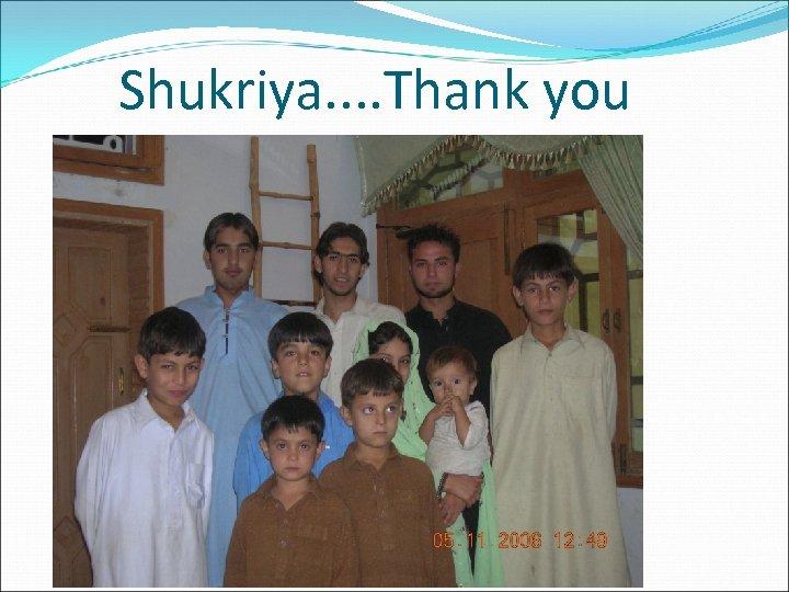 Shukriya. . Thank you