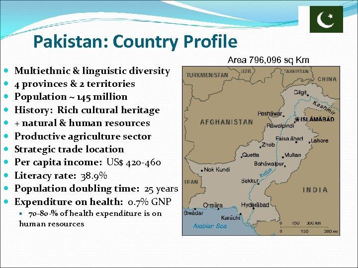 Pakistan: Country Profile Multiethnic & linguistic diversity 4 provinces & 2 territories Population ~