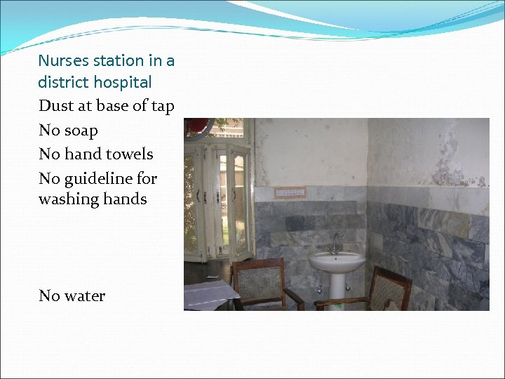 Nurses station in a district hospital Dust at base of tap No soap No