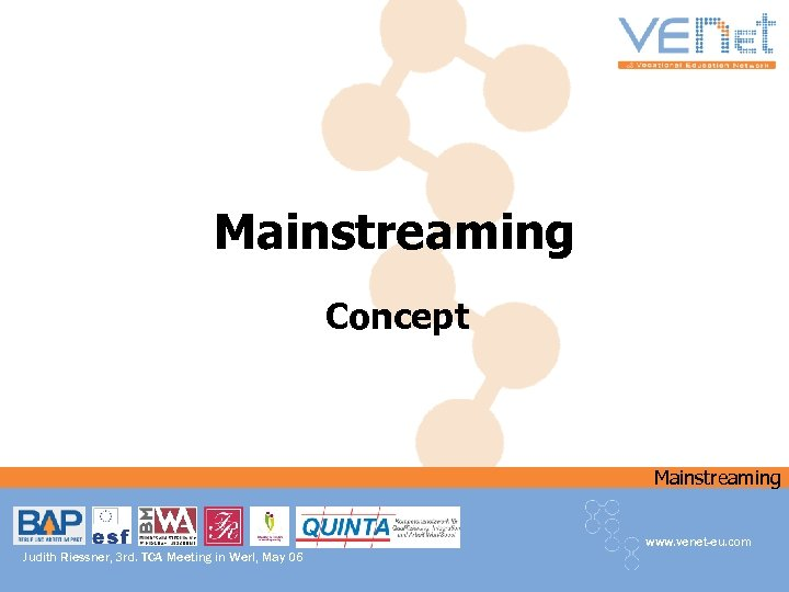 Mainstreaming Concept Mainstreaming www. venet-eu. com Judith Riessner, 3 rd. TCA Meeting in Werl,