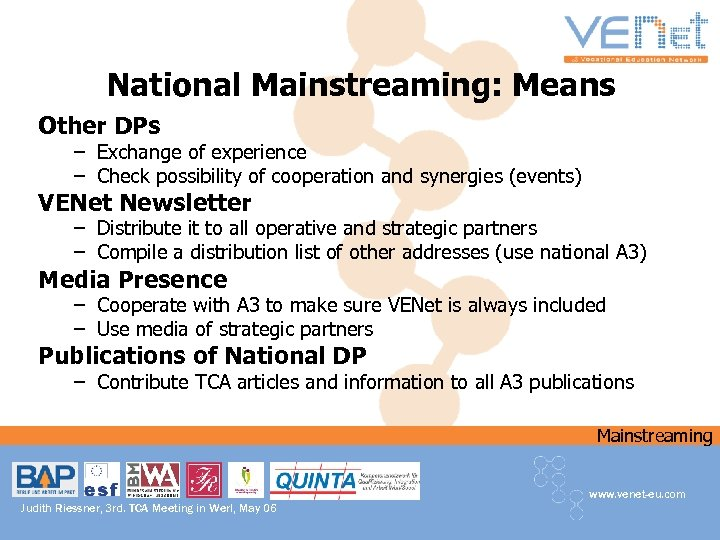 National Mainstreaming: Means Other DPs – Exchange of experience – Check possibility of cooperation