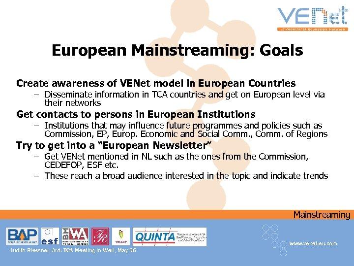 European Mainstreaming: Goals Create awareness of VENet model in European Countries – Disseminate information