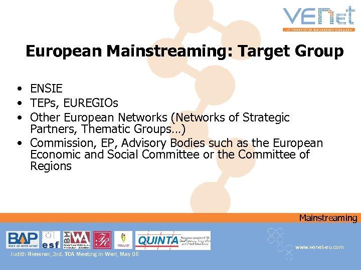 European Mainstreaming: Target Group • ENSIE • TEPs, EUREGIOs • Other European Networks (Networks