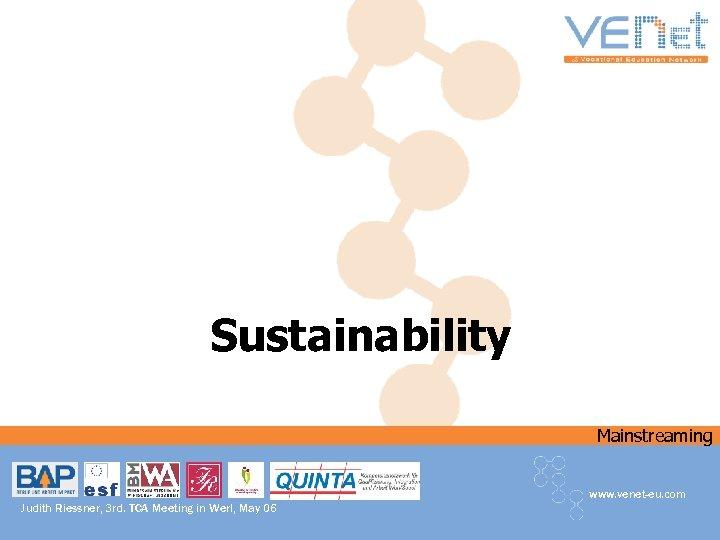Sustainability Mainstreaming www. venet-eu. com Judith Riessner, 3 rd. TCA Meeting in Werl, May
