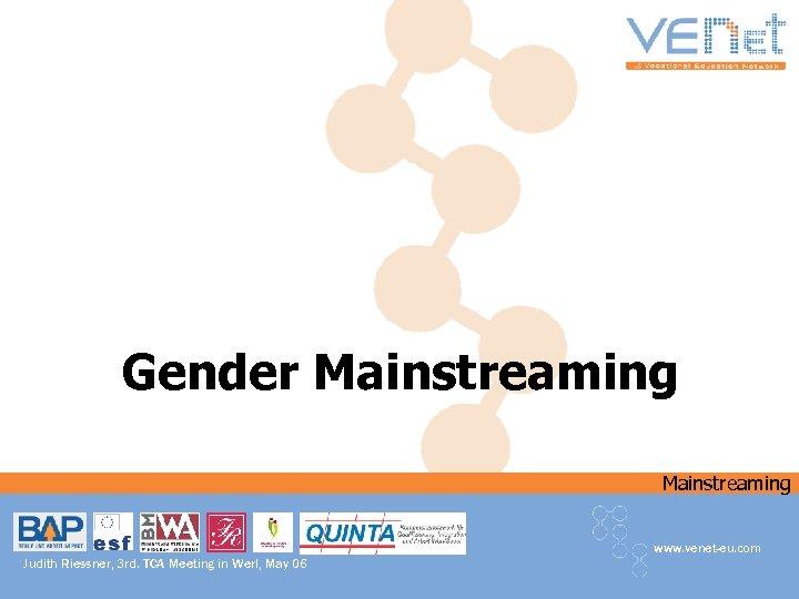 Gender Mainstreaming www. venet-eu. com Judith Riessner, 3 rd. TCA Meeting in Werl, May