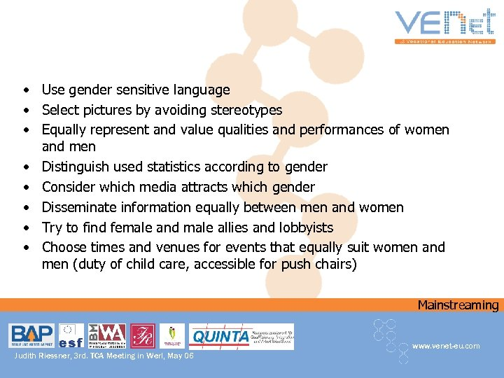 • Use gender sensitive language • Select pictures by avoiding stereotypes • Equally
